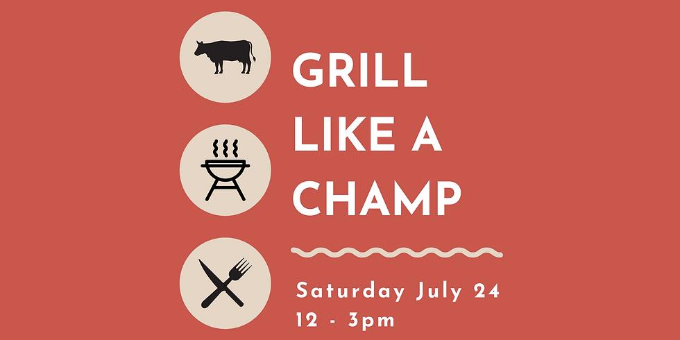 Grill Like a Champ (saturday)