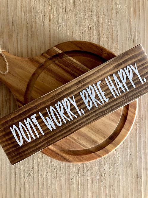"""Don't Worry, Brie Happy"" Wooden Sign"