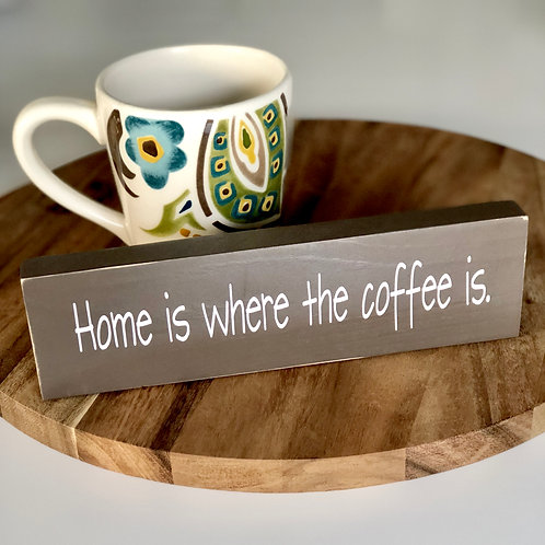"""""""Home is where the coffee is."""" Wooden Sign"""