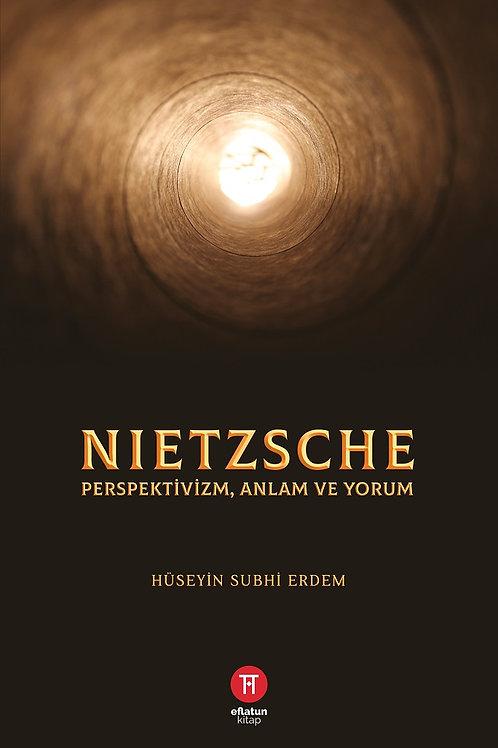 Nietzsche: Perspektivizm Anlam ve Yorum - Hüseyin Subhi Erdem