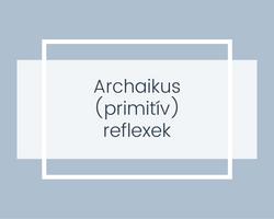 Archaikus reflexek