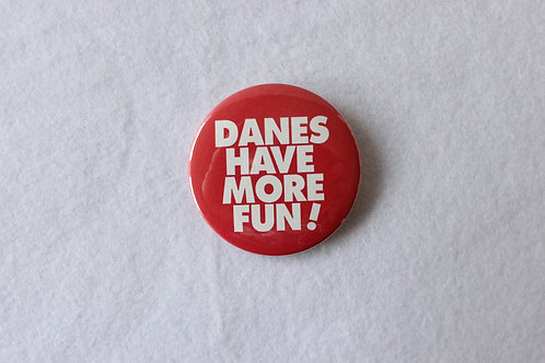 Danes Have More Fun! Button