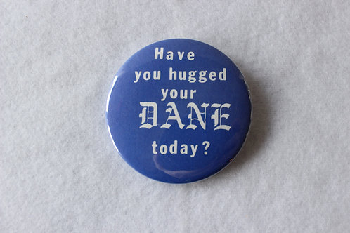 Have You Hugged Your Dane Today Button