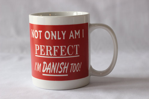 Not only am I perfect. I'm Danish too!