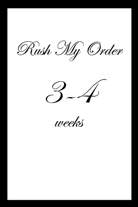 Upgrade: Rush My Order 3-4 Weeks