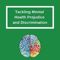 Tackling MH Prejudice and Discrimination
