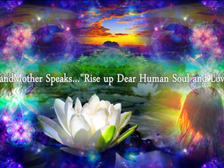 "(23) GrandMother Speaks… ""Rise up dear Human Soul and Love."""