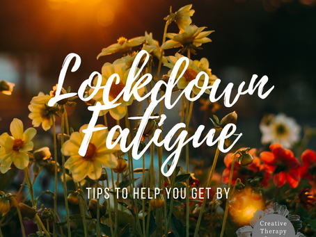 Lockdown Fatigue - tips to help you get by