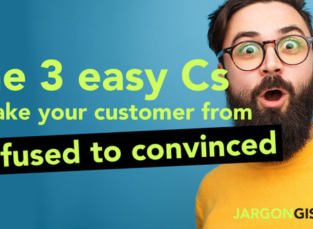The 3 easy Cs that take your customer from confused to convinced