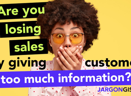 Are you losing sales by giving customers too much information?