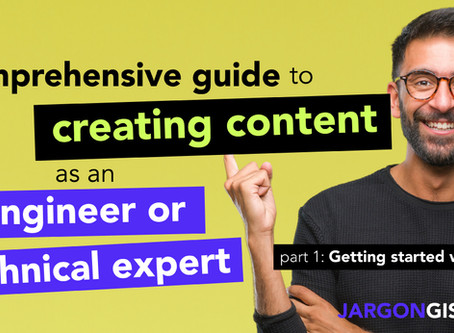 Comprehensive guide to creating content as an engineer or technical expert