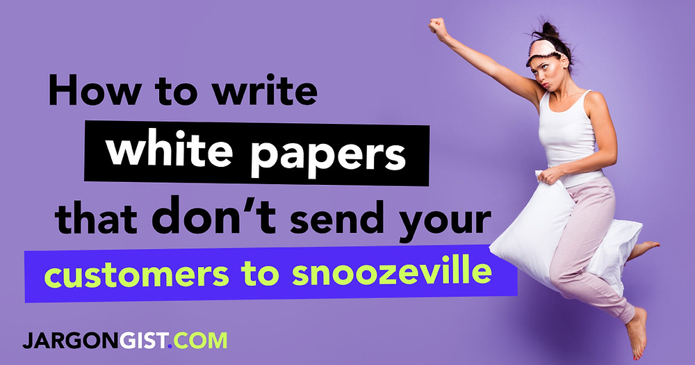 How to write white papers that don't send your customers to snoozeville