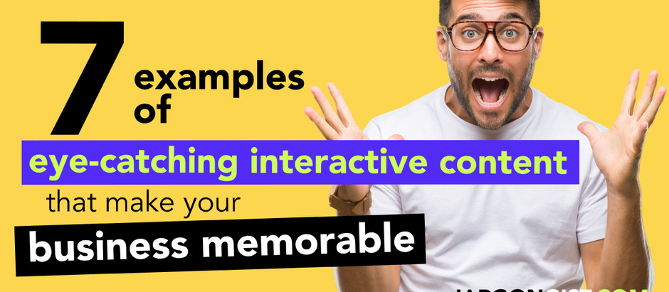 7 Examples of Eye-Catching Interactive Content that Make Your Business Memorable