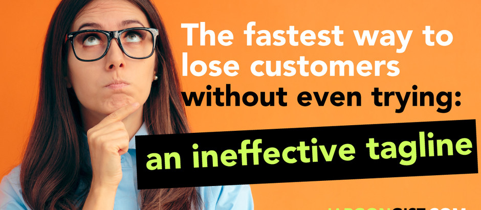 The Fastest Way to Lose Customers Without Even Trying: An Ineffective Tagline