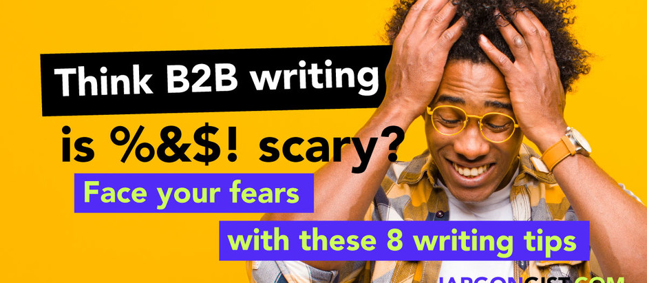 Think B2B writing is %&$! scary? Face your fears with these 8 writing tips