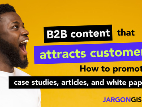 B2B content that attracts customers: How to promote case studies, articles, and white papers