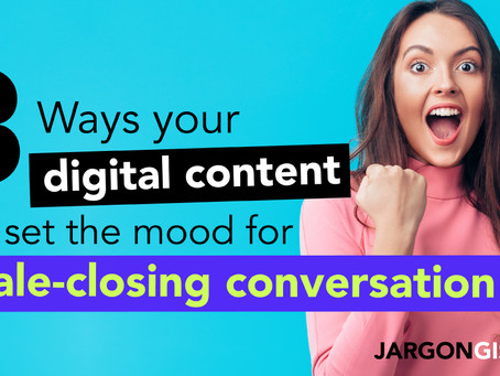 3 ways your digital content can set the mood for sale-closing conversation