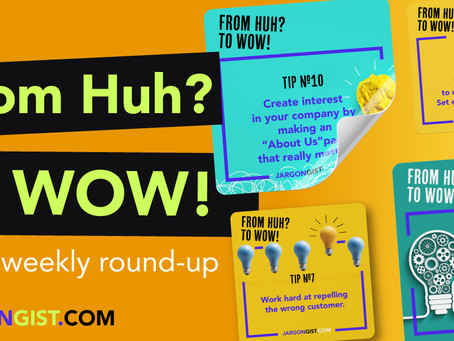 Weekly Round-Up: From Huh? to WOW! Quick Marketing Tips