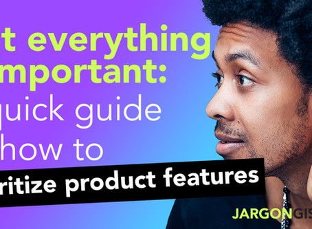 Not everything is important: A quick guide on how to prioritize your product features