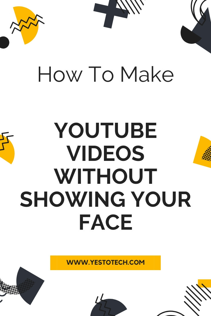 Make Videos Without Face: How To Make Youtube Videos Without Showing Your Face | Yes To Tech