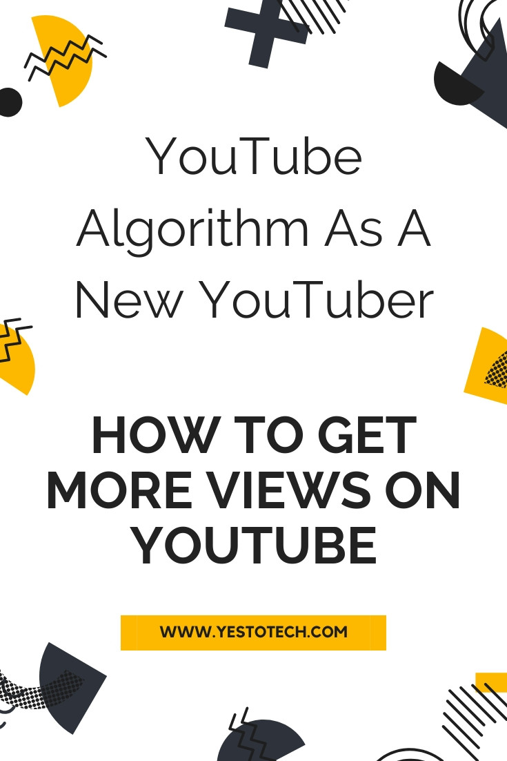 YOUTUBE ALGORITHM AS A NEW YOUTUBER: How To Get More Views On YouTube [YOUTUBE ALGORITHM EXPLAINED] | Yes To Tech
