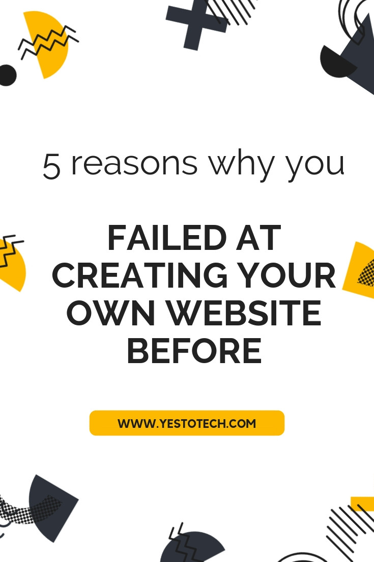 5 Reasons Why You Failed At Creating Your Own Website Before - Yes To Tech