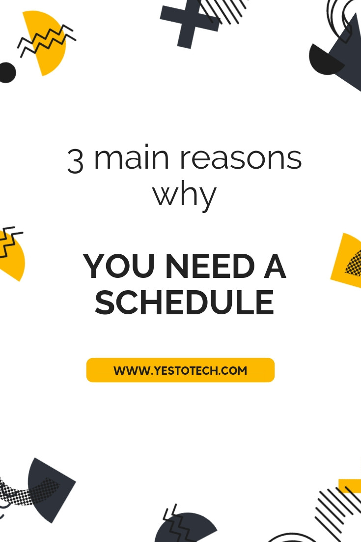 3 Main Reasons Why You Need A Schedule - Yes To Tech