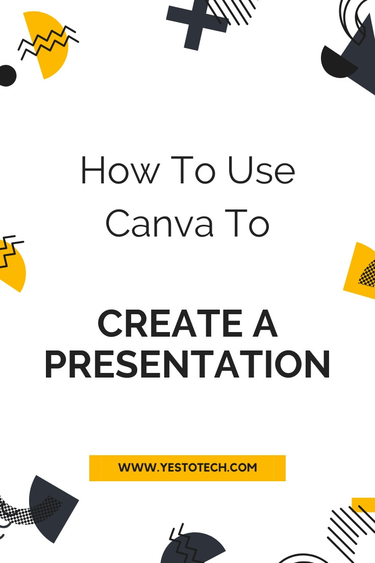 How To Use Canva To Create A Presentation: Create Better Presentations With Canva | Yes To Tech