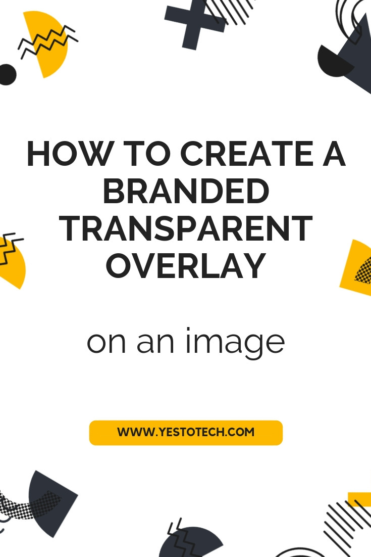 How To Create A Branded Transparent Overlay On An Image (Pinterest Pin) - Yes To Tech