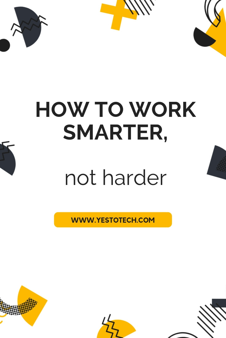 How To Work Smarter, Not Harder - Yes To Tech