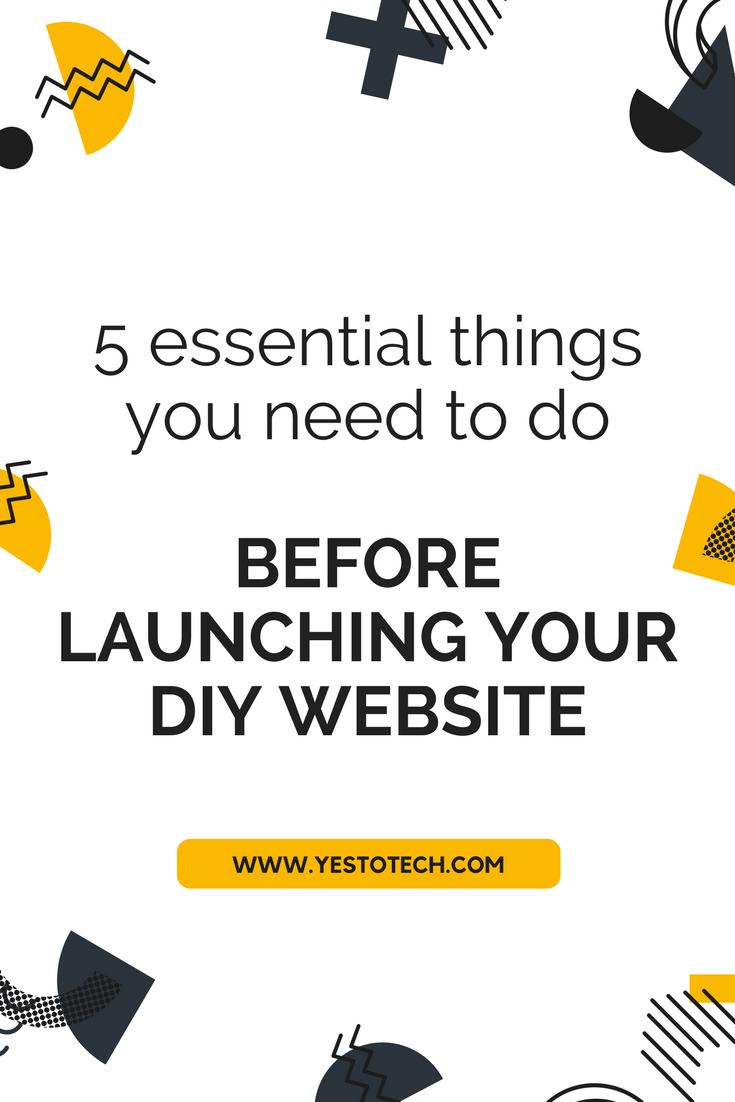 5 Essential Things You Need To Do Before Launching Your DIY Website - Yes To Tech