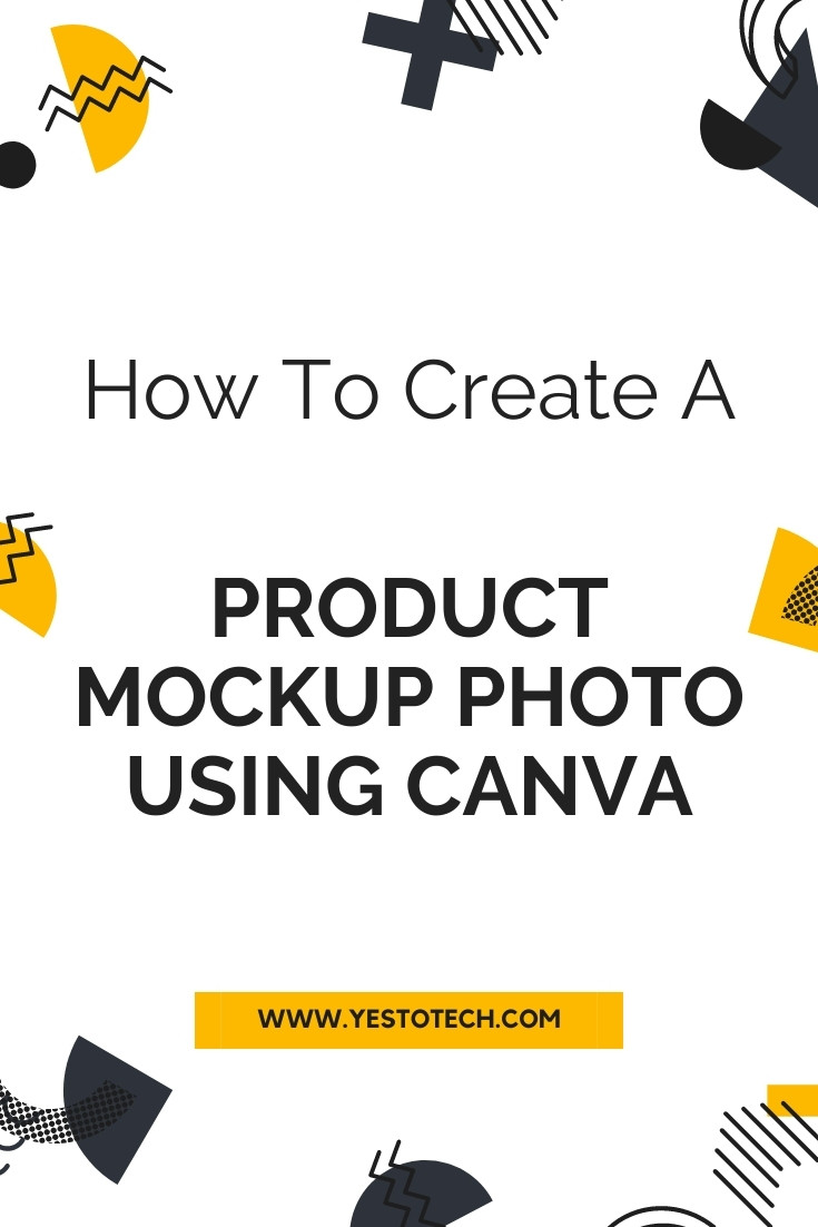 How To Create A Product Mockup Photo Using Canva | Yes To Tech