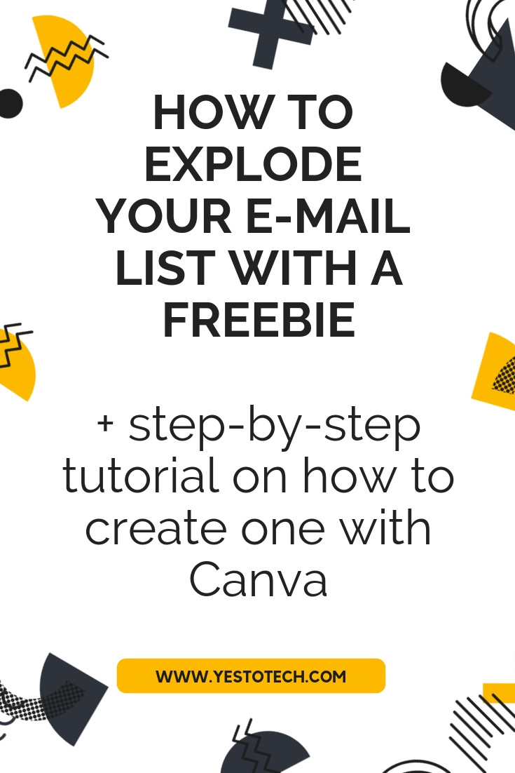 How To Explode Your E-mail List with a Freebie + Step-By-Step Tutorial on How To Create One with Canva - Yes To Tech