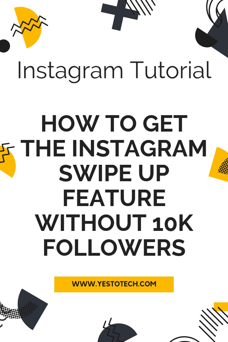 How To Get The Instagram Swipe Up Feature Without 10k Followers | Yes To Tech