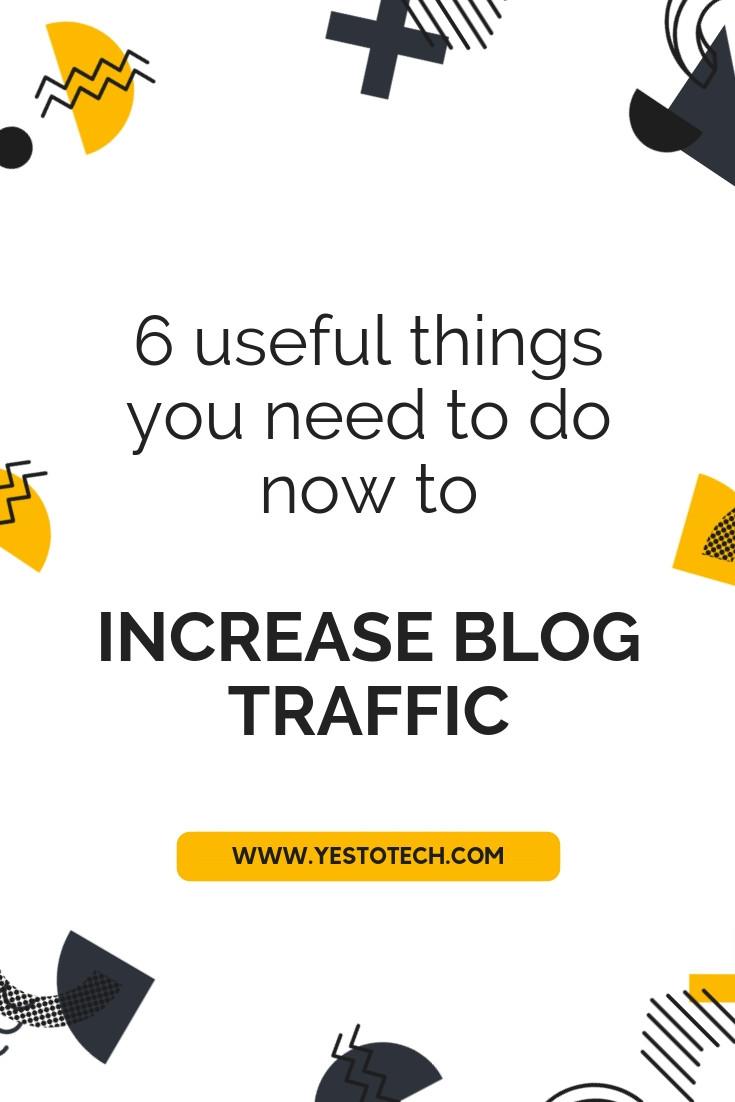 6 Useful Things You Need To Do Now To Increase Blog Traffic - Yes To Tech
