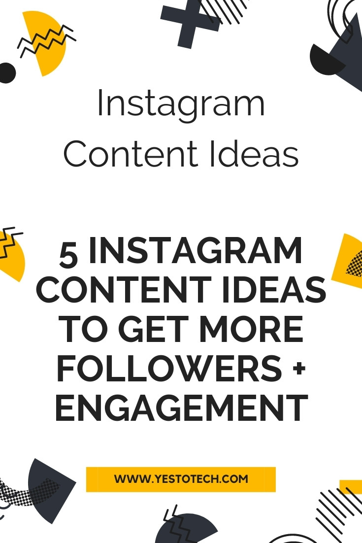 Instagram Content Ideas For Business: 5 Instagram Content Ideas To Get More Followers + Engagement | Yes To Tech