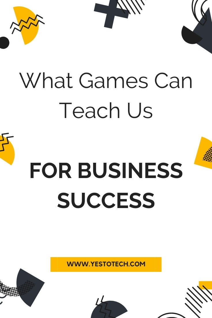 What Games Can Teach Us for Business Success | Yes To Tech