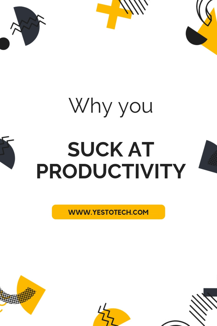Why You Suck At Productivity - Yes To Tech