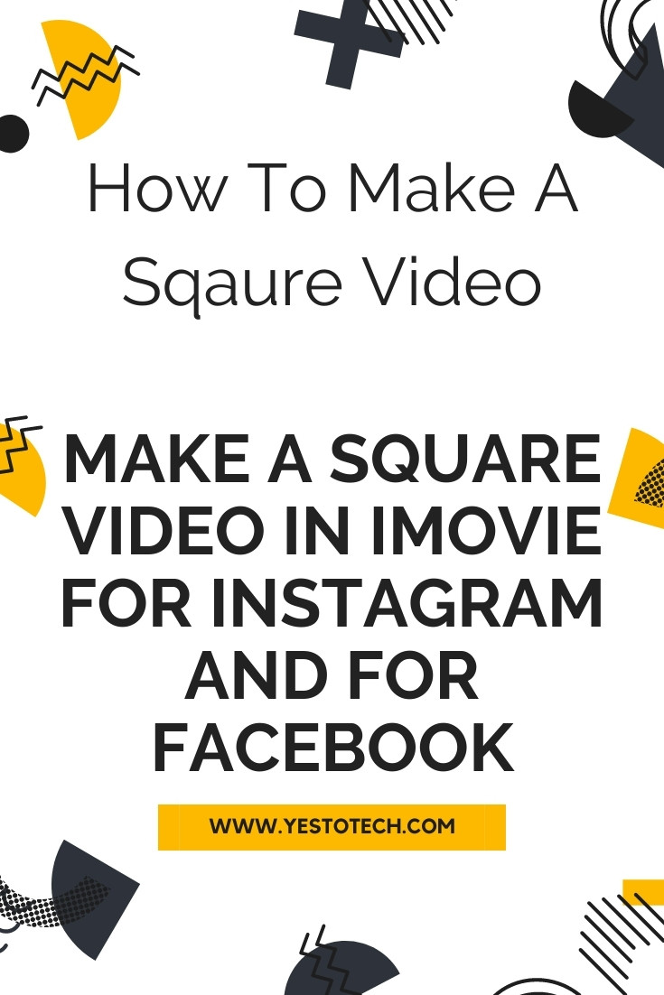 How To Make A Square Video: Make A Square Video In iMovie For Instagram And For Facebook | Yes To Tech