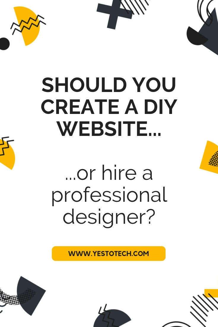 Should You Create A DIY Website Or Hire A Professional Designer? - Yes To Tech