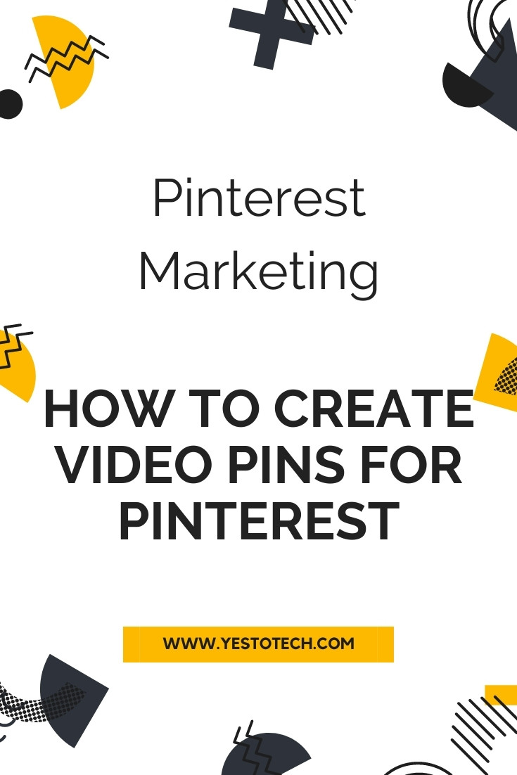 Pinterest Marketing: How To Create Video Pins For Pinterest - Pinterest Video Pins   Yes To Tech