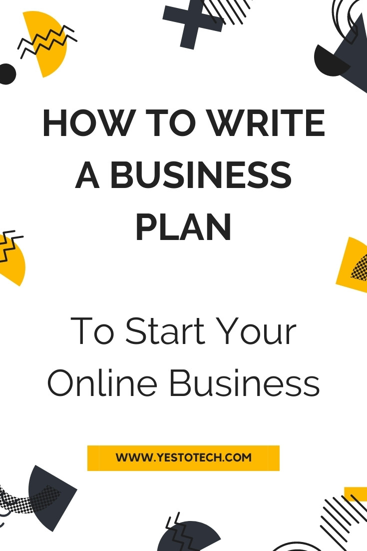 HOW TO WRITE A BUSINESS PLAN TO START YOUR ONLINE BUSINESS: The Perfect Business Plan Template | Yes To Tech