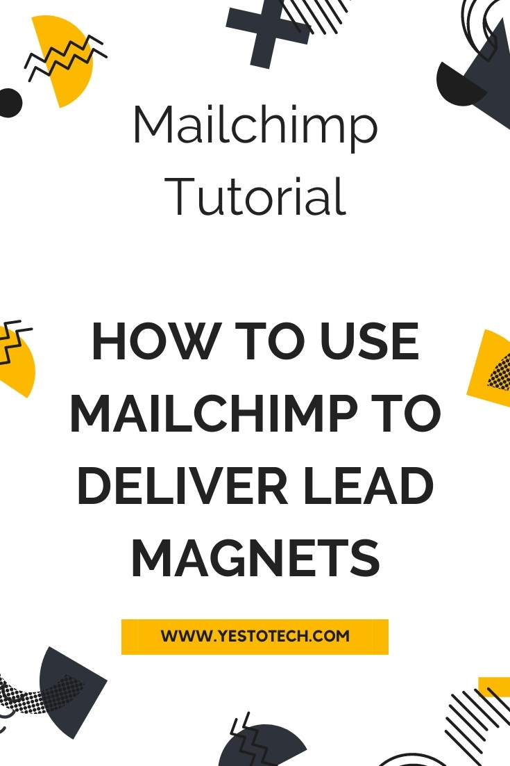Mailchimp Tutorial: How To Use Mailchimp To Deliver Lead Magnets With Mailchimp | Yes To Tech