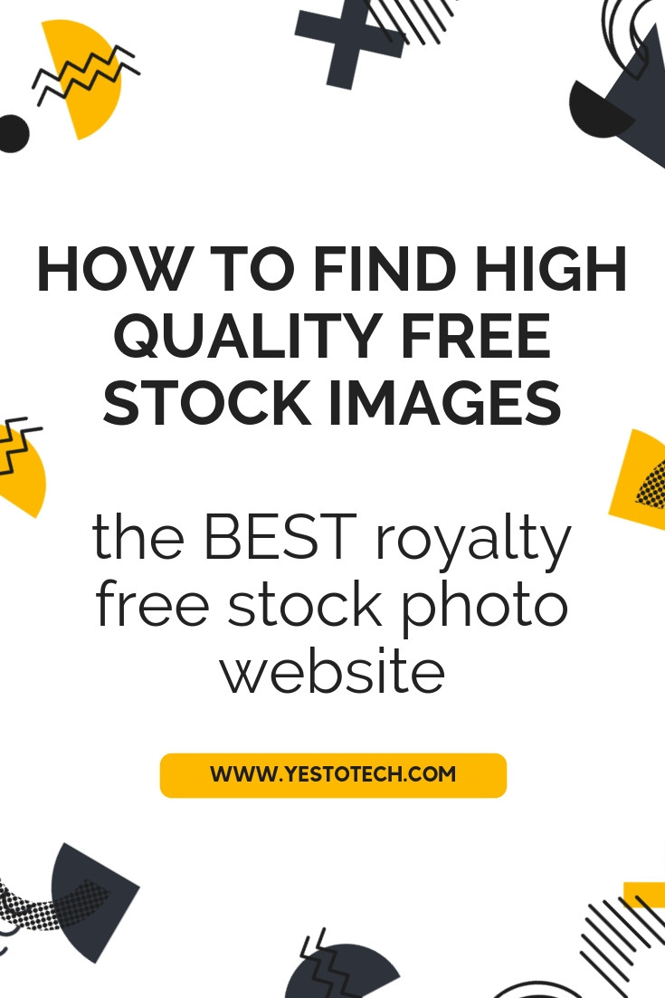 How To Find High Quality FREE Stock Images - The BEST Royalty Free Stock Photo Website - Yes To Tech