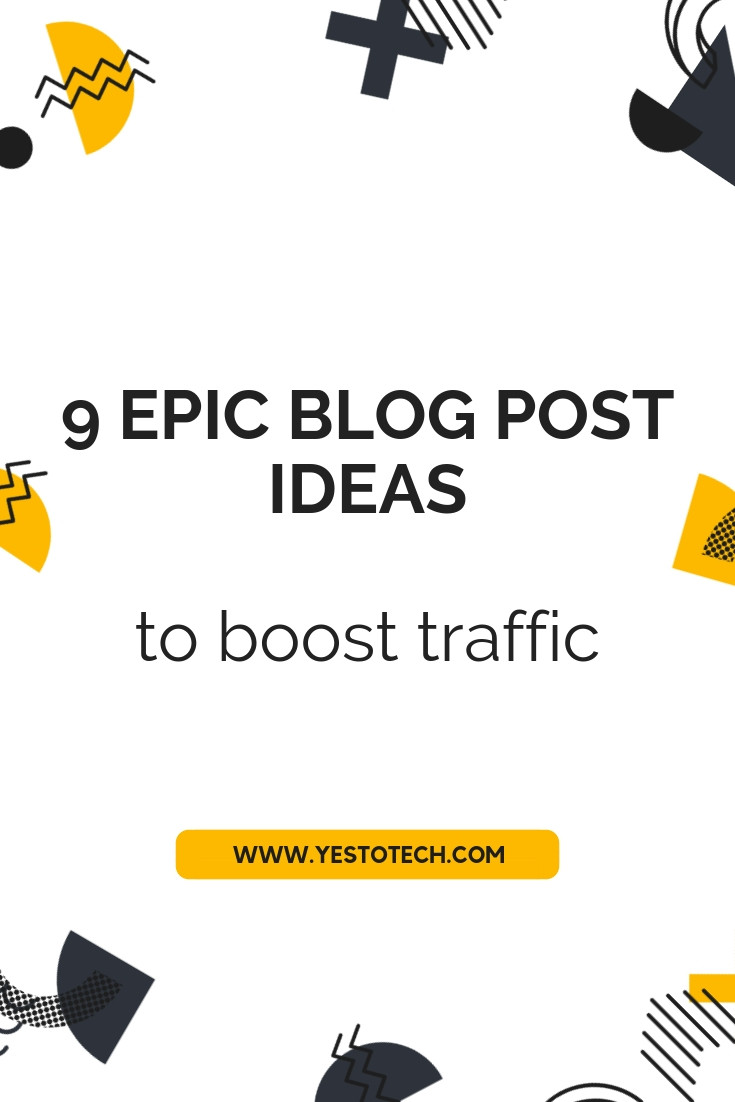 9 Epic Blog Post Ideas To Boost Traffic - Yes To Tech