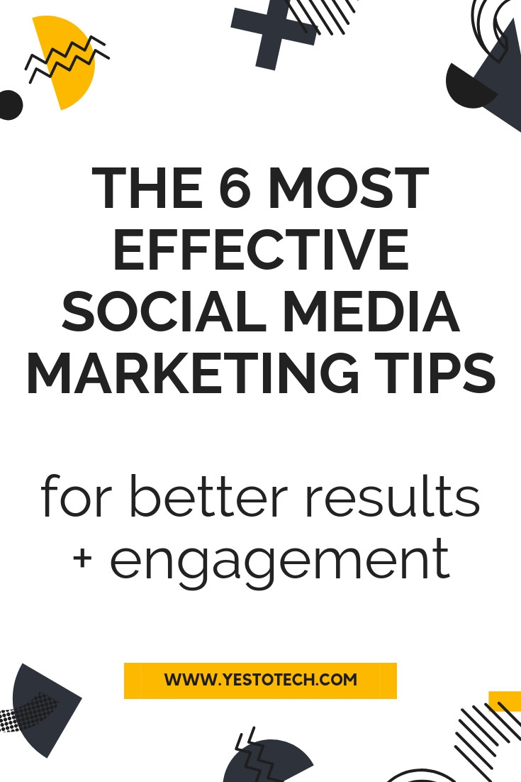 Social Media Marketing - The 6 Most Effective Social Media Marketing Tips For Better Results And Engagement | Yes To Tech