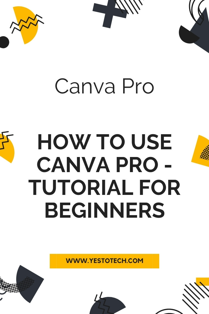 CANVA PRO: How To Use Canva Pro - Canva Pro Tutorial For Beginners | Yes To Tech