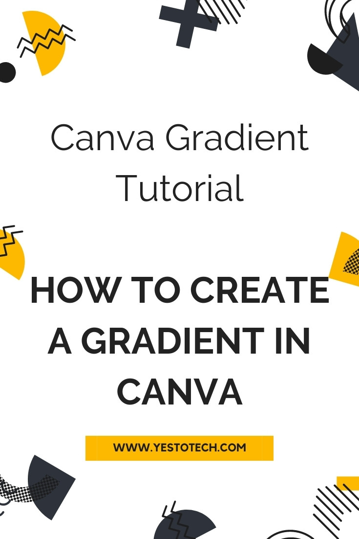 Canva Gradient Tutorial: How To Create A Gradient In Canva | Yes To Tech