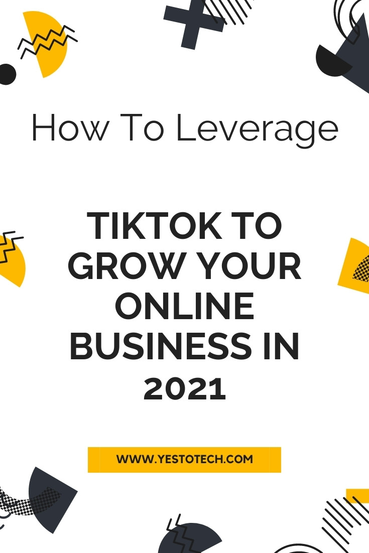 How To Leverage TikTok To Grow Your Online Business In 2021 | Yes To Tech