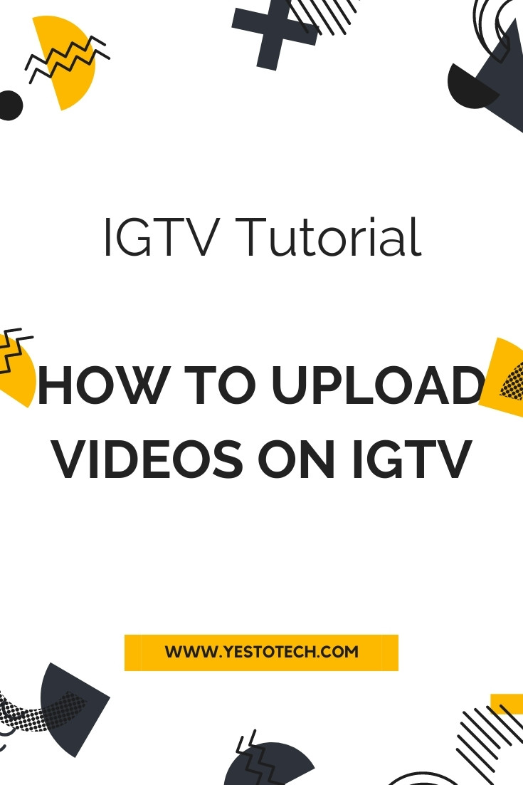 IGTV Tutorial: How To Upload Videos On IGTV | Yes To Tech